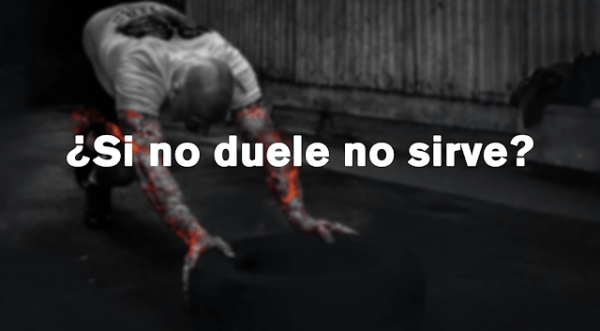 ¿Si no duele no sirve?